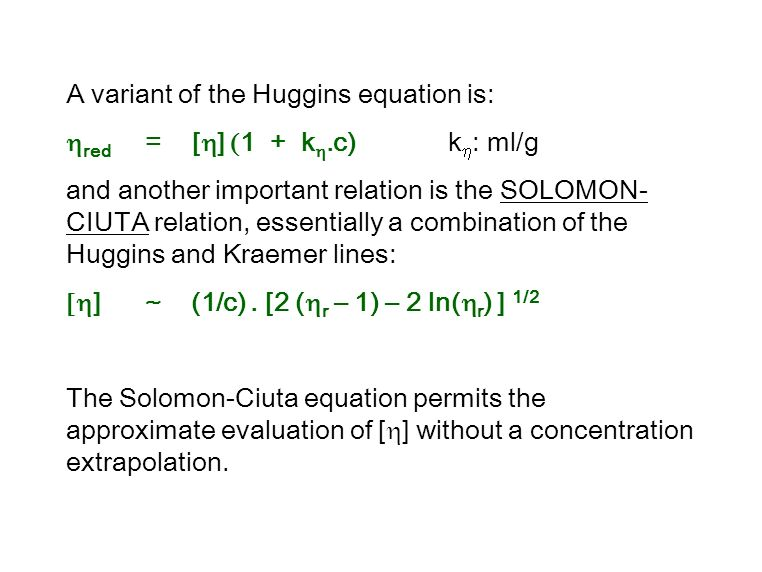 A variant of the Huggins equation is: hred = [h] (1 + kh.c) kh: ml/g